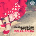 Dave Kurtis, Mauro Mondello -  Polka Polka (Original Mix)