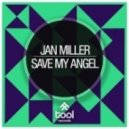 Jan Miller - Save My Angel (Original Mix)