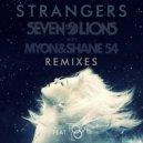 Seven Lions & Myon & Shane 54 feat. Tove Lo - Strangers (Matrix & Futurebound Remix)