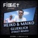 Heiko & Maiko - Glucklich (Fidget Remix)