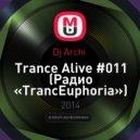 Dj Archi  - Trance Alive #011 (Радио «TrancEuphoria»)