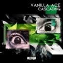 Vanilla Ace - Cascading  (Original mix)