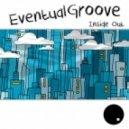 Eventual Groove - Inside Out (Original)