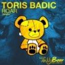 Toris Badic - Roar (Original Mix)