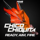 Chico Chiquita - Ready, Aim, Fire (Original Mix)
