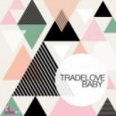 Tradelove - Baby (Original Mix)