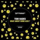 Tom Hades - I Fly On Acid (Original Mix)