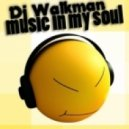 Dj Walkman - Music in My Soul (Original Mix)