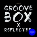Groovebox - Reflected (Original Mix)