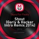 Tears For Fears - Shout (Gariy & Hacker Intro Remix 2014)