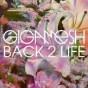 Gigamesh -  Back 2 Life (Original mix)