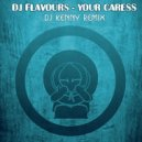 DJ Flavours - Your Caress (DJ Kenny Remix)