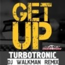 Turbotronic - Get Up (Dj Walkman Remix)