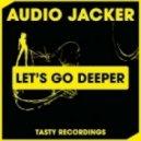 Audio Jacker - Let's Go Deeper (Original Mix)