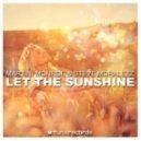 Martini Monroe & Steve Moralezz - Let the Sunshine (Original Mix)