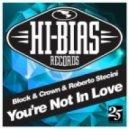 Block & Crown & Roberto Stecini - You're Not In Love (Original Mix)