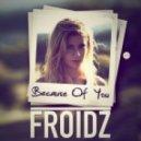Froidz - Because of You (Deep Mix)