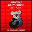 Jus Deelax - Grey Goose (Original Mix)