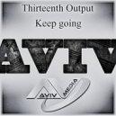 Thirteenth Output - Keep going (Original Mix)