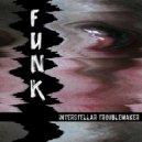 Interstellar Troublemaker - Funk (Original Mix)