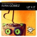 Ivan Gomez - Up 4 It (Nacho Chapado Remix)