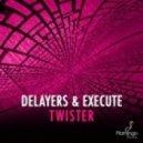 Delayers & Execute - Twister (Original mix)