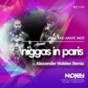Jay-Z and Kanye West  - Niggas In Paris  (Alexander Holsten Remix)