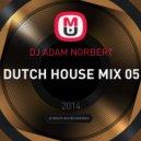 DJ Adam Norbert - Dutch House Mix 05