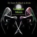 DJ Stam ft. Devil & Bride -  Goodbyu Moon (DJ Stam UnderGround Remix)