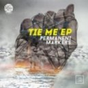 Permanent Markers - Tie Me (Original Mix)