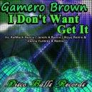 Gamero Brown  - I Don't Want Get It (Novo Remix)