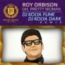 Roy Orbison - Oh, Pretty Woman (DJ Kolya Funk & DJ Kolya Dark Remix)