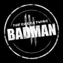 Ragga Twins  - Badman  (Skrillex Remix) (DubTeddy Full Edition)