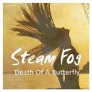Steam Fog - Death Of A Butterfly (Original Mix)