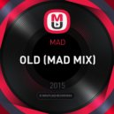 MAD - OLD (MAD MIX)