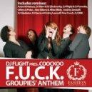 Dj Flight Pres. Coockoo - Groupies' Anthem (F.U.C.K.)