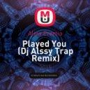 Alina Eremia - Played You  (Dj Alssy Trap Remix)