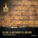 DJ Nil & Anthony El Mejor - #Gotmequestion (Original Mix)