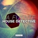 La Fuente - House Detective (Original Mix)