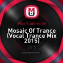 Max Vladimirov - Mosaic Of Trance (Vocal Trance Mix 2015)