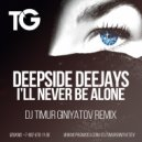 Deepside DeeJays - I'll never be alone (Dj Timur Giniyatov Remix)