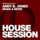 Andy B. Jones - Make A Move (Club Mix)