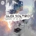 Alek Soltirov - What It Is (Original Mix)