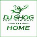 DJ Shog, Far Away - Home feat. Far Away (Extended Mix)