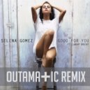 Selena Gomez - Good For You (OutaMatic Remix)