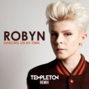 Robyn - Dancing On My Own  (Templeton Remix)