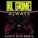 RL Grime  - Always  (Dusty Bits Remix)