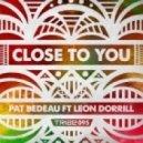 Pat Bedeau, Leon Dorrill - Close To You (Main Mix)