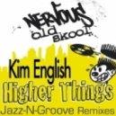 Kim English - Higher Things (Jazz-n-Groove Broken Down Mix)