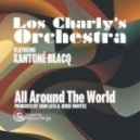 Los Charly's Orchestra feat. Xantone Blacq - All Around The World (Extended Vocal Version)